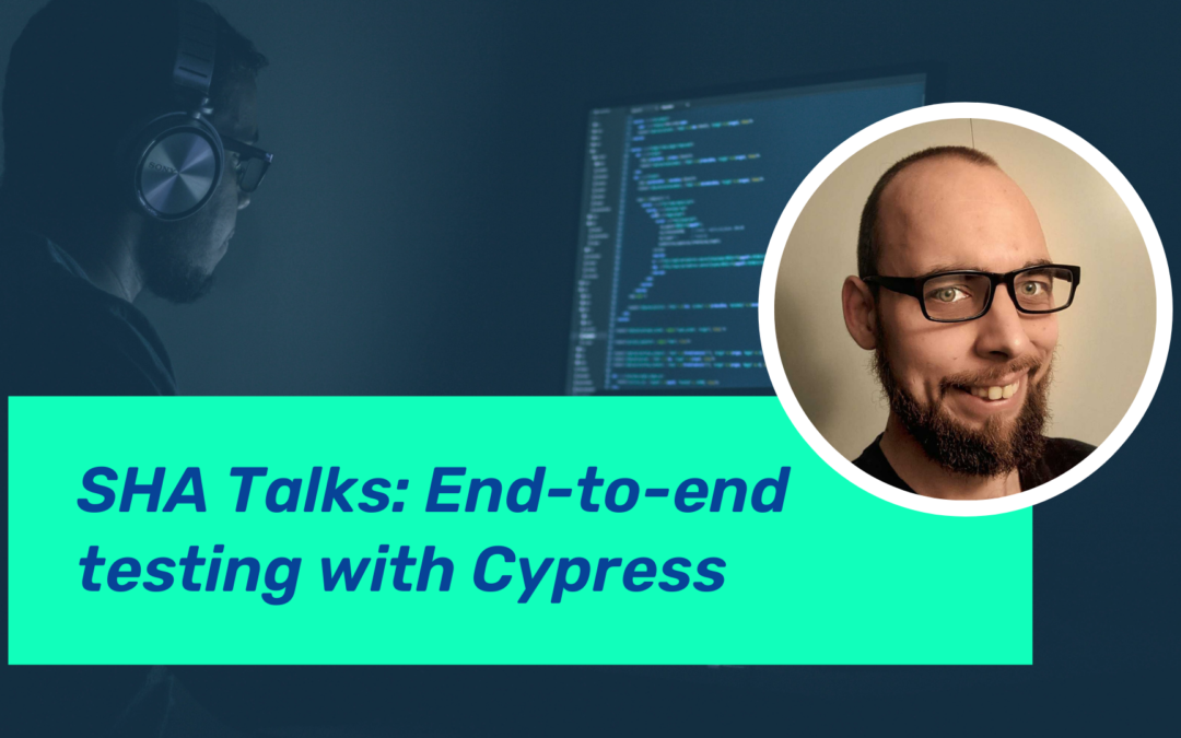 SHA talks: End-to-end testing with Cypress